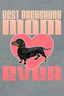 Best Dachshund Mom Ever: Dog Notebook Journal for Women and Girls to Write In Teen Dachshund Writing and Drawing Book Diary 6x9 120 pages Lined Interior