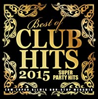 BEST OF CLUB HITS 2015 -SUPER PARTY HITS-
