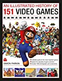 An Illustrated History of 151 Video Games: A detailed guide to the most