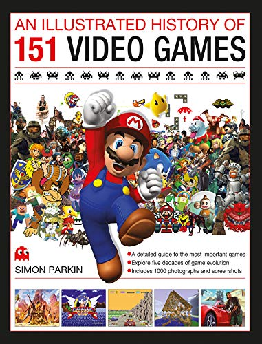 Parkin, S: Illustrated History of 151 Videogames: A Detailed Guide to the Most Important Games