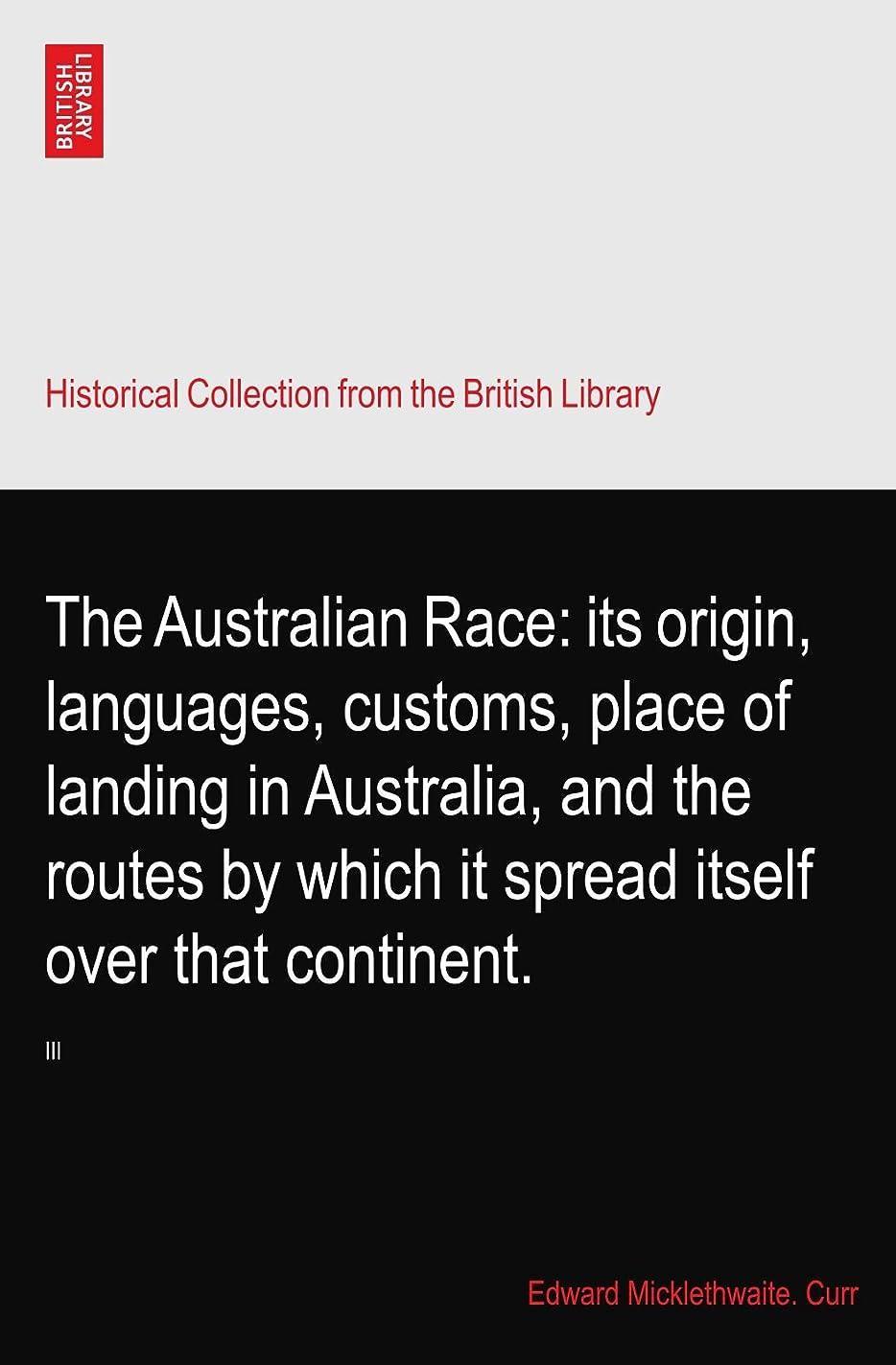 子供っぽい広がり大工The Australian Race: its origin, languages, customs, place of landing in Australia, and the routes by which it spread itself over that continent.: III
