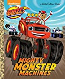 Mighty Monster Machines (Blaze and the Monster Machines) (Little Golden Books: Blaze and the Monster Machines)