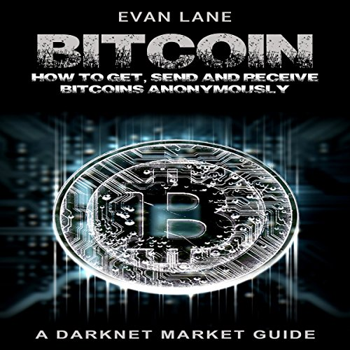Bitcoin: How to Get, Send, and Receive Bitcoins Anonymously cover art
