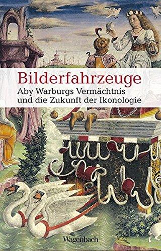 Bilderfahrzeuge - Aby Warburgs Vermächtnis und die Zukunft der Ikonologie (Allgemeines Programm - Sachbuch)