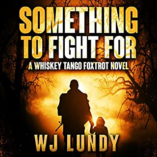 Something to Fight For     Whiskey Tango Foxtrot, Book 5              Auteur(s):                                                                                                                                 W.J. Lundy                               Narrateur(s):                                                                                                                                 Eric Vincent                      Durée: 8 h et 17 min     1 évaluation     Au global 5,0