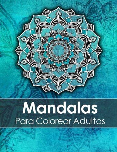 Mandalas Para Colorear Adultos: Un Libro Para Colorear Para Adultos Para Aliviar El Estrés + BONO Gratuito De 60 Páginas De Mandalas Para Colorear (PDF Para Imprimir)