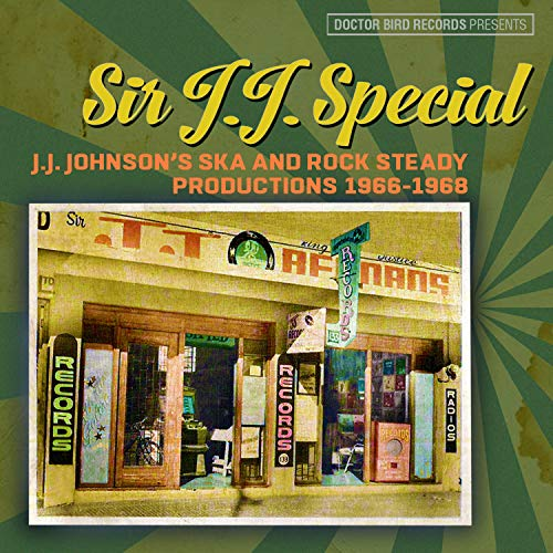 Sir J.J. Special: J.J. Johnson's Ska And Rock Steady Productions 1966-1968