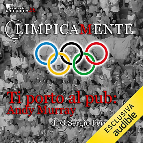 Andy Murray. Ti porto al pub     Olimpicamente              By:                                                                                                                                 G. Sergio Ferrentino                               Narrated by:                                                                                                                                 Alessandro Castellucci,                                                                                        Daniele Ornatelli,                                                                                        Nicola Stravalaci                      Length: 14 mins     Not rated yet     Overall 0.0