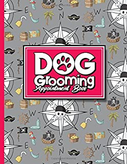 Dog Grooming Appointment Book: 6 Columns Appointment Log, Appointment Scheduling Template, Hourly Appointment Book, Cute Pirates Cover (Volume 48)