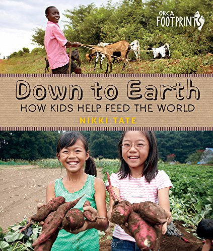 Down To Earth: How Kids Help Feed the World (Orca Footprints, 1)