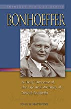 Bonhoeffer:A brief Overview of the Life and Writings of Dietrich Bonhoeffer (Theology for Life)
