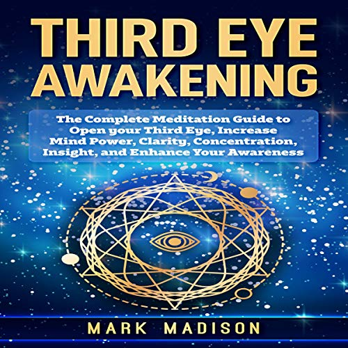 Third Eye Awakening: The Complete Meditation Guide to Open Your Third Eye, Increase Mind Power, Clarity, Concentration, Insight, and Enhance Your Awareness audiobook cover art