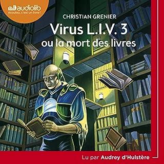 Virus L.I.V. 3 ou la mort des livres                   De :                                                                                                                                 Christian Grenier                               Lu par :                                                                                                                                 Audrey D'Hulstère                      Durée : 3 h et 34 min     10 notations     Global 4,5