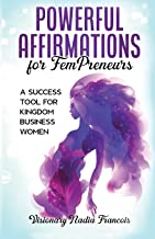 Powerful Affirmations for FemPreneurs: A Success Tool for Kingdom Business Women