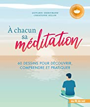 A chacun sa méditation: 60 dessins pour découvrir, comprendre et pratiquer