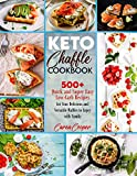 Keto Chaffle Cookbook: 500+ Quick and Super Easy Low-Carb Recipes for Your Delicious and Versatile Waffles to Enjoy with Family