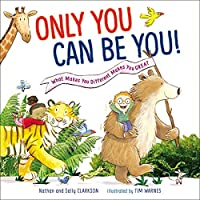 Only You Can Be You!: What Makes You Different Makes You Great