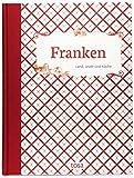 Franken: Land, Leute und Küche