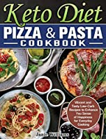 Keto Diet Pizza & Pasta Cookbook: Vibrant and Tasty Low-Carb Recipes to Enhance You Sense of Happiness for Everyday Cooking