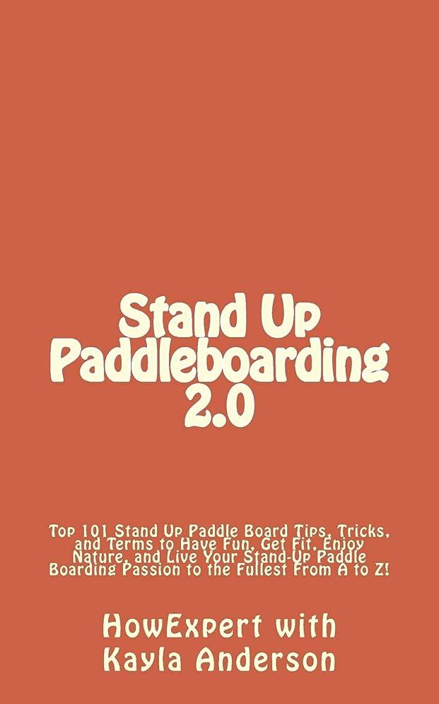 拒絶八章Stand Up Paddleboarding 2.0: Top 101 Stand Up Paddle Board Tips, Tricks, and Terms to Have Fun, Get Fit, Enjoy Nature, and Live Your Stand-Up Paddle Boarding Passion to the Fullest From A to Z!