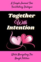 Together With Intention: A Simple Journal For Couples That Uses Prompts and Questions to Help Facilitate Communication & T...
