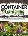 Container Gardening for Beginners: A Beginner's Guide to Growing Your Vegetables in a Short Time, With Less Work, Less Money and a Few Steps From Your Kitchen, Using Pots and Other Containers