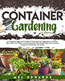 Container Gardening for Beginners: A Beginner's Guide to Growing Your Vegetables in a Short Time,...