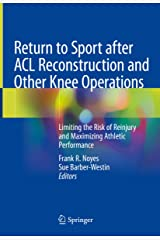 Return to Sport after ACL Reconstruction and Other Knee Operations: Limiting the Risk of Reinjury and Maximizing Athletic Performance Kindle Edition