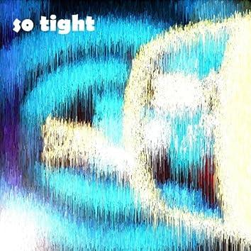 So Tight