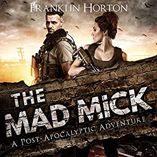 The Mad Mick     The Mad Mick Series, Book 1              By:                                                                                                                                 Franklin Horton                               Narrated by:                                                                                                                                 Kevin Pierce                      Length: 6 hrs and 56 mins     525 ratings     Overall 4.7