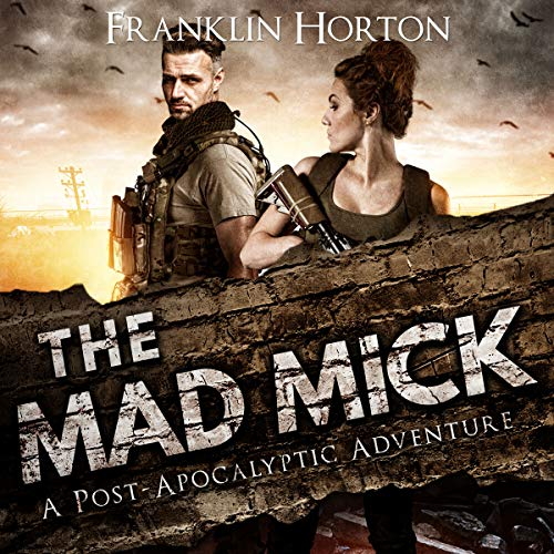The Mad Mick     The Mad Mick Series, Book 1              By:                                                                                                                                 Franklin Horton                               Narrated by:                                                                                                                                 Kevin Pierce                      Length: 6 hrs and 56 mins     594 ratings     Overall 4.7