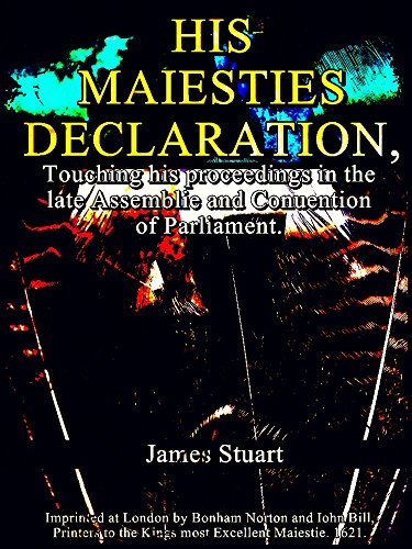 His Maiesties Declaration, touching his Proceedings in the late Assemblie and Conuention of Parliament (English Edition)