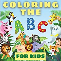 Coloring The ABCs For Kids: Amazing Coloring The Abcs Learning Book For Toddlers And Babies. Fun Educational Book Full Of Cool Animals And Letters Illustrations For Kids To Help Them Learn The Alphabet. Perfect Gift For Birthday Boys And Girls. Includes A