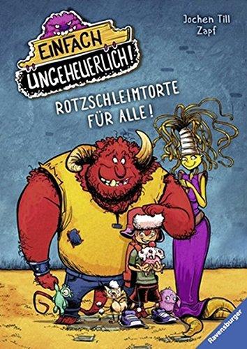 Rotzschleimtorte für alle! (Einfach ungeheuerlich!, Band 1)