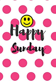 Happy Sunday: This is a blank, Lined Journal, Business Notebook, Travel Journal and a Success Notebook that makes a perfec...