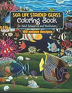 Sea Life Stained Glass coloring book for Adult Relaxation & Meditation 100 unique designs: Ocean Stained Glass Stress Reli...