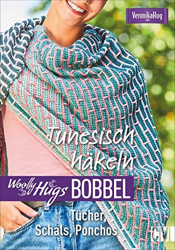 Woolly Hugs Bobbel Tunesisch häkeln: Tücher, Schals, Ponchos. Mit Grundkurs »Tunesisch häkeln« mit Farbverlaufsgarn