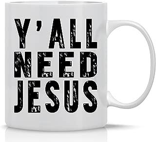 Y'ALL NEED JESUS - Funny Coffee Mug - 11 Ounce White Coffee Mug - Mug for Mom, Dad, Teachers, Friends, Co-Workers & Boss - Funny Sarcastic Novelty Mug - Designed By Esti's Baby Couture