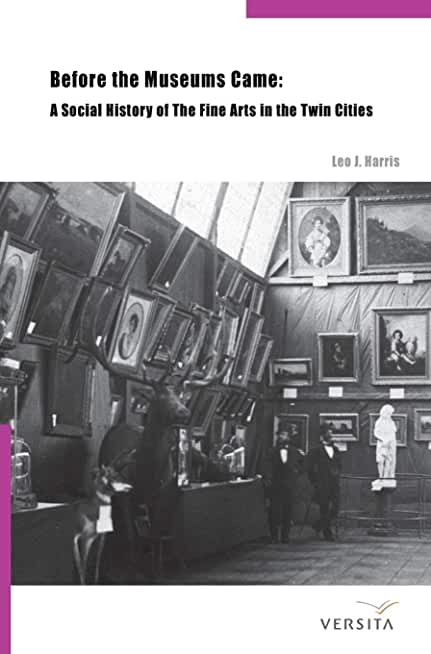 Before the Museums Came: A Social History of the Fine Arts in the Twin Cities