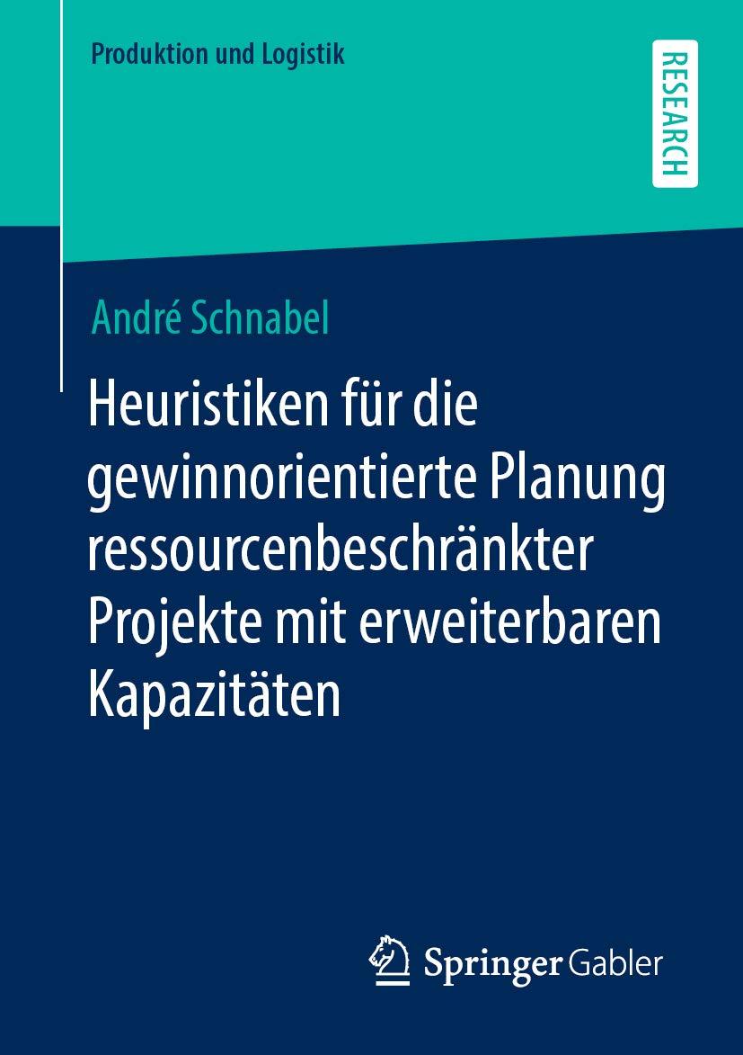 Heuristiken für die gewinnorientierte Planung ressourcenbeschränkter Projekte mit erweiterbaren Kapazitäten (Produktion und Logistik) (German Edition)
