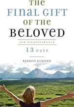 The Final Gift of the Beloved: Her Disappearance-13 Days