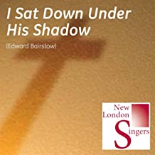 Edward Bairstow: I Sat Down Under His Shadow