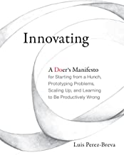 Innovating: A Doer's Manifesto for Starting from a Hunch, Prototyping Problems, Scaling Up, and Learning to Be Productively Wrong (The MIT Press) (English Edition)