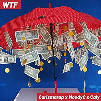 WTF (feat. Caly Dinero & MoodyC)