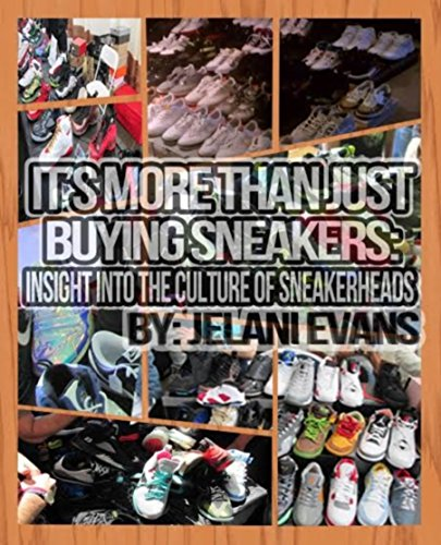 It's More Than Just Buying Sneakers: Insight Into The Culture Of Sneakerheads (English Edition)