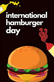 International Hamburger Day: May 28th Celebrate Summer Time Grilling Gift Journal: This is a blank lined Diary that makes ...