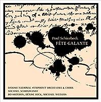 ポール・シアベク:歌劇「華やかなる宴」Op.25(1923-30/改編1931-32)(Schierbeck, Poul; Fete Galante)[SACD-Hybrid, 2CDs]