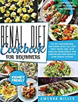 Renal Diet Cookbook for Beginners: The Best, Mouthwatering, Low-Sodium Recipes for Every Kidney Disease Stage. Slow Down the Progression of Your Condition and Avoid Dialysis by Eating Healthy Every Day
