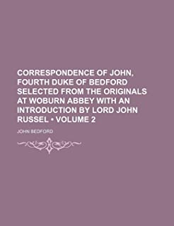 Correspondence of John, Fourth Duke of Bedford Selected from the Originals at Woburn Abbey with an Introduction by Lord Jo...
