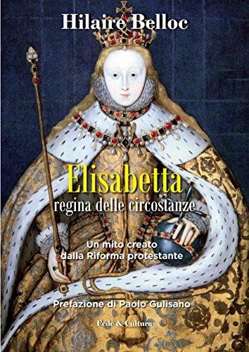 Elisabetta regina delle circostanze. Un mito creato dalla riforma protestante